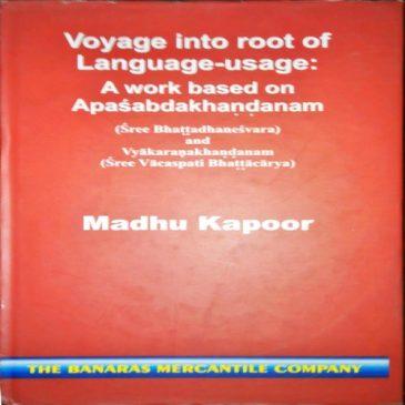 Voyage into root of Language-usage: A work based on Apasabdakhandanam-Madhu Kapoor